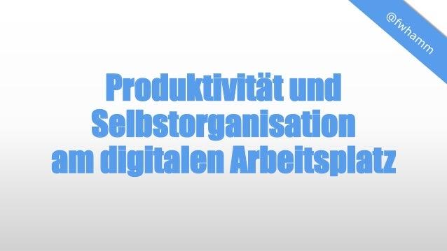 Produktivität und Selbstorganisation am digitalen Arbeitsplatz