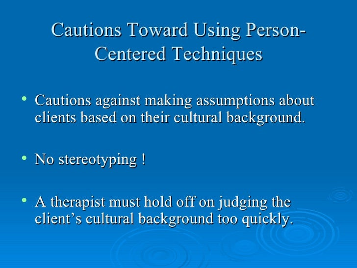 person centered therapy pros and cons Pros and cons of behavior therapy as an addiction treatment while behavior therapy can be highly effective becoming a nice person in recovery.
