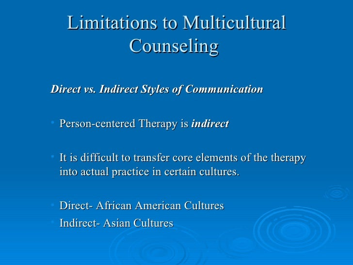 limitations in person centered therapy Rogers person centered theory was birthed out of his personal life  its here that  rogers began to take the limitations off of his thinking helping him to move past.
