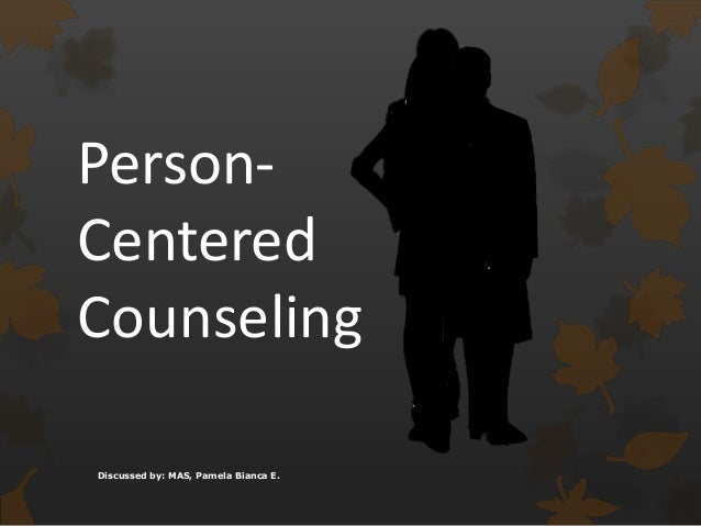 person centereed approach The person-centered approach, developed in the 1950s and proposed by psychologist carl rogers, is a model used in psychotherapy, the medical field, and even in business plans, that consists of.