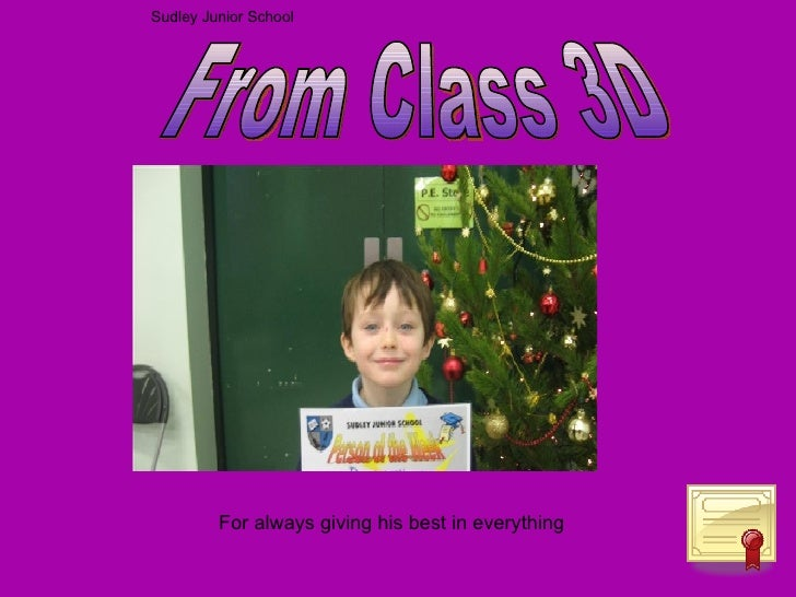 For always giving his best in everything From Class 3D Sudley Junior School