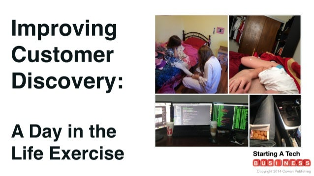 Improving Customer Discovery:   A Day in the .   4  Life Exercise      .1 1.;