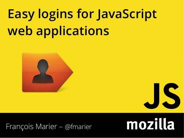 Easy logins for JavaScript web applications  François Marier – @fmarier