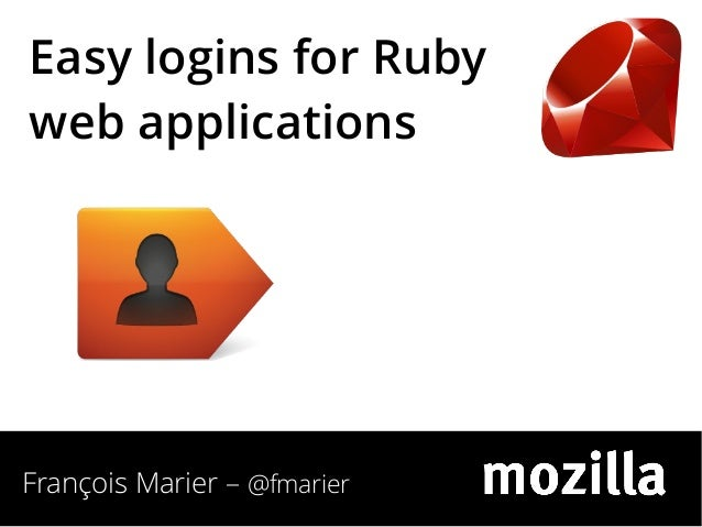 Easy logins for Ruby web applications  François Marier – @fmarier