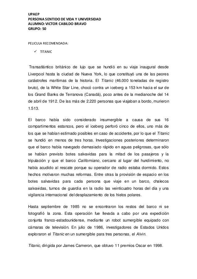 UPAEP PERSONA SENTIDO DE VIDA Y UNIVERSIDAD ALUMNO: VICTOR CABILDO BRAVO GRUPO: 50 PELICULA RECOMENDADA:  TITANIC Transat...