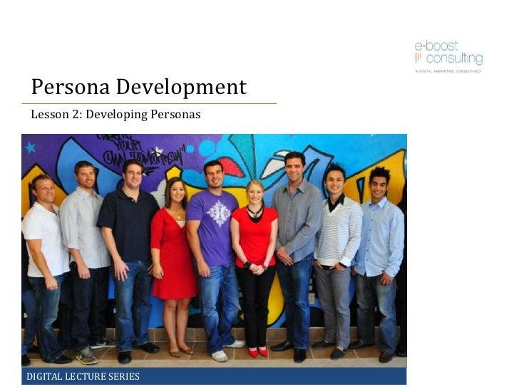 Persona Development<br />Lesson 2: Developing Personas<br />DIGITAL LECTURE SERIES<br />