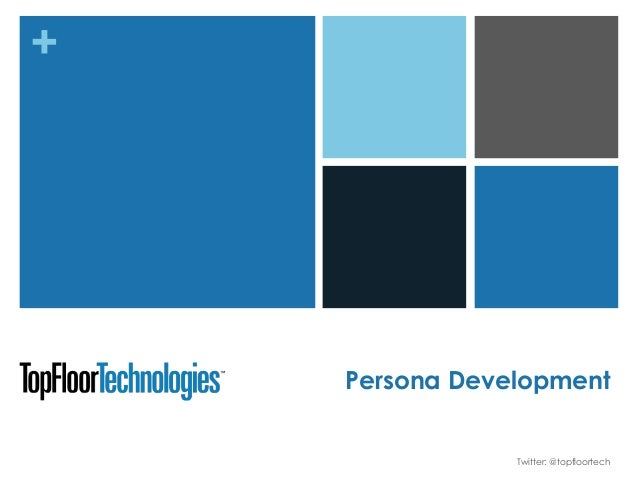 + Persona Development Twitter: @topfloortech