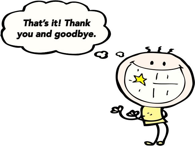 That's it! Thank you and goodbye.