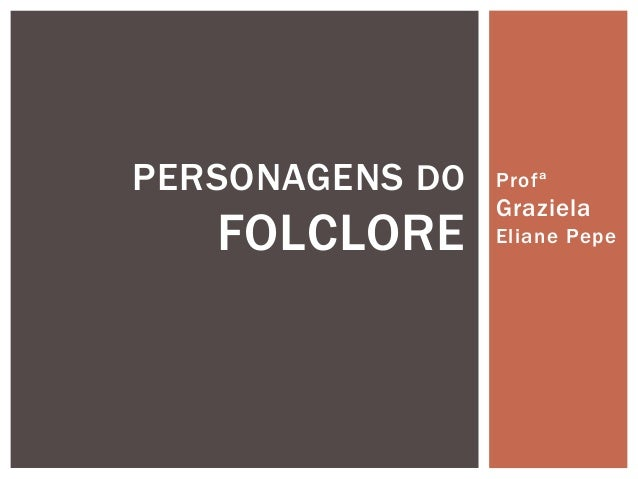 Profª  Graziela  Eliane Pepe  PERSONAGENS DO  FOLCLORE