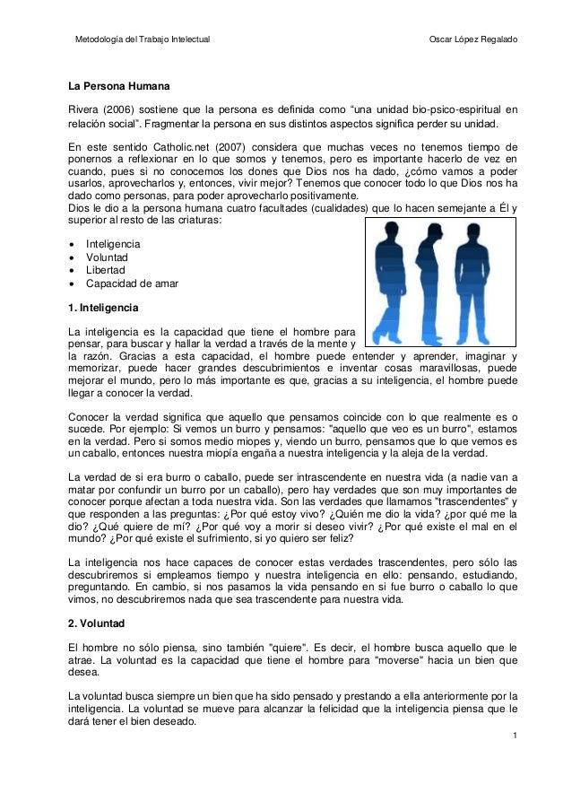 Metodología del Trabajo Intelectual  Oscar López Regalado  La Persona Humana Rivera (2006) sostiene que la persona es defi...