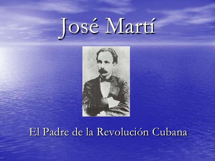 José MartíEl Padre de la Revolución Cubana