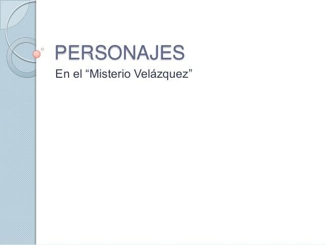 """PERSONAJESEn el """"Misterio Velázquez"""""""