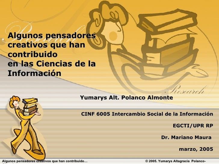 CINF 6005 Intercambio Social de la Información EGCTI/UPR RP Dr. Mariano Maura  marzo, 2005 Algunos pensadores creativos qu...