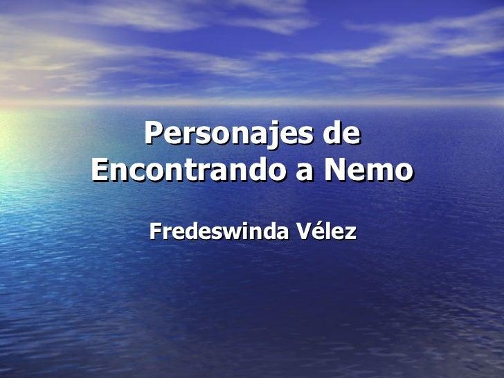 Personajes de Encontrando a Nemo Fredeswinda Vélez