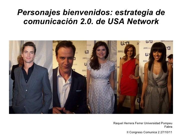 Personajes bienvenidos: estrategia de comunicación 2.0. de USA Network Raquel Herrera Ferrer Universidad Pompeu Fabra II C...