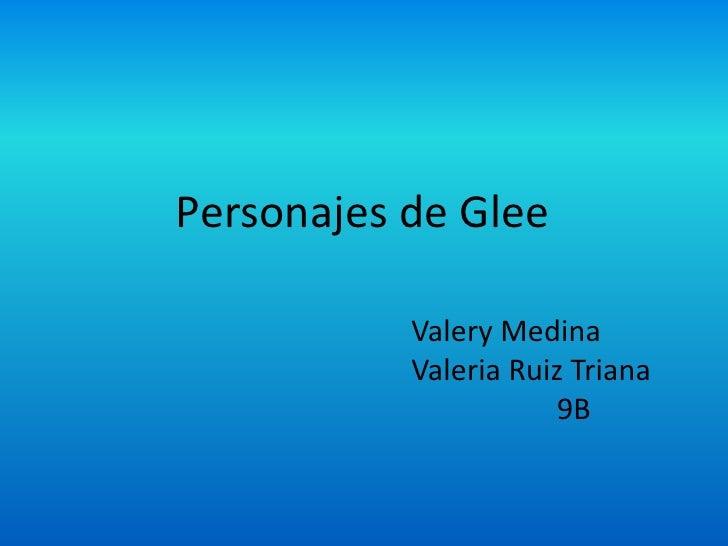Personajes de Glee           Valery Medina           Valeria Ruiz Triana                       9B