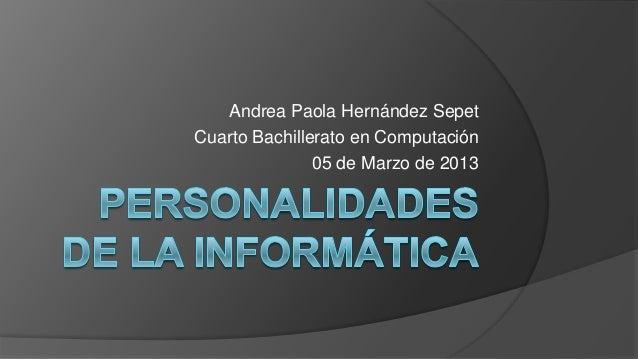 Andrea Paola Hernández Sepet Cuarto Bachillerato en Computación 05 de Marzo de 2013
