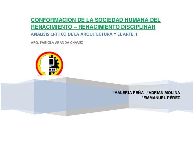 CONFORMACION DE LA SOCIEDAD HUMANA DEL RENACIMIENTO – RENACIMIENTO DISCIPLINAR ANÁLISIS CRÍTICO DE LA ARQUITECTURA Y EL AR...