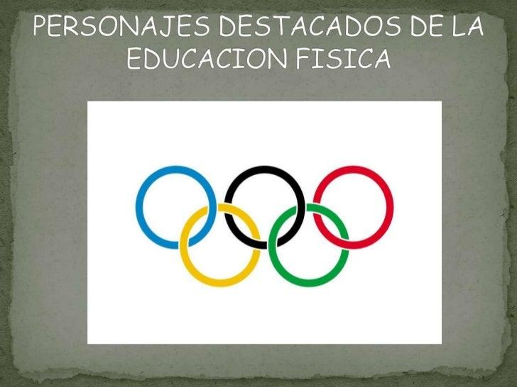 PERSONAJES DESTACADOS DE LA EDUCACION FISICA<br />