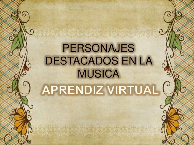 PERSONAJES DESTACADOS EN LA MUSICA