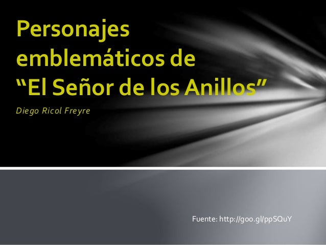 """Personajes  emblemáticos de  """"El Señor de los Anillos""""  Diego Ricol Freyre  Fuente: http://goo.gl/ppSQuY"""
