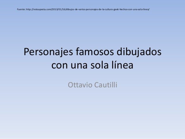 Personajes famosos dibujados con una sola línea Ottavio Cautilli Fuente: http://estoapesta.com/2013/01/16/dibujos-de-vario...