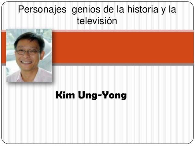 Kim Ung-YongPersonajes genios de la historia y latelevisión