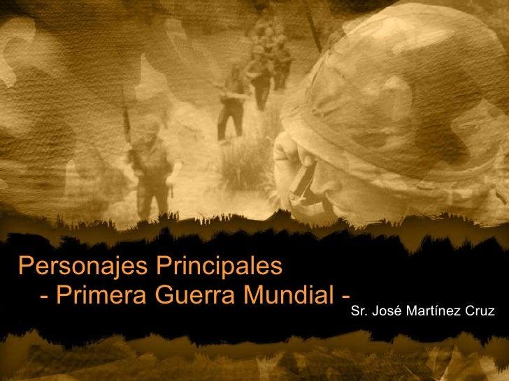 Personajes Principales  - Primera Guerra Mundial - Sr. José Martínez Cruz