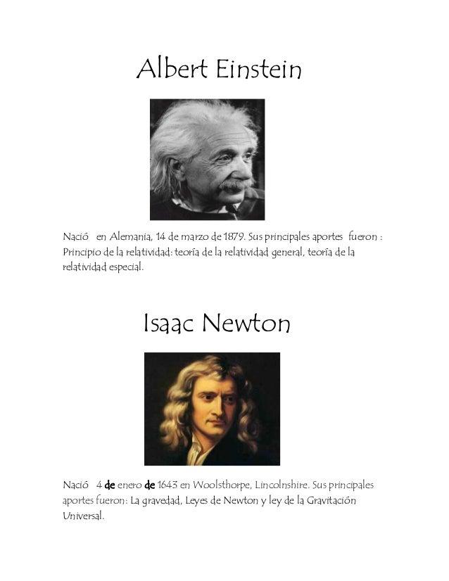 Albert EinsteinNació en Alemania, 14 de marzo de 1879. Sus principales aportes fueron :Principio de la relatividad: teoría...