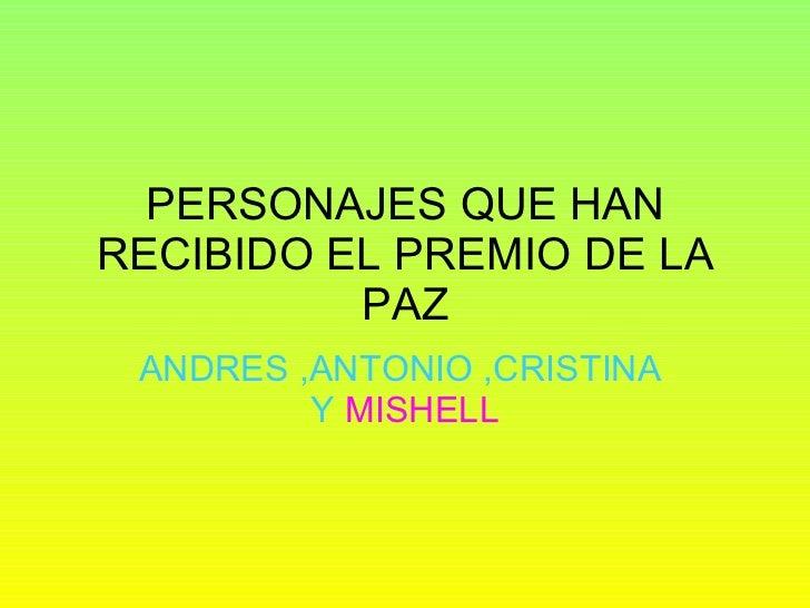 PERSONAJES QUE HAN RECIBIDO EL PREMIO DE LA PAZ ANDRES ,ANTONIO ,CRISTINA  Y  MISHELL