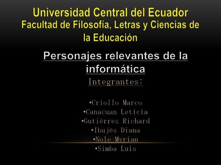 Universidad Central del Ecuador<br />Facultad de Filosofía, Letras y Ciencias de la Educación<br />Personajes relevantes d...