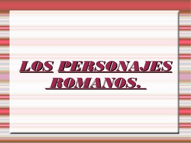 LOS PERSONAJES ROMANOS.