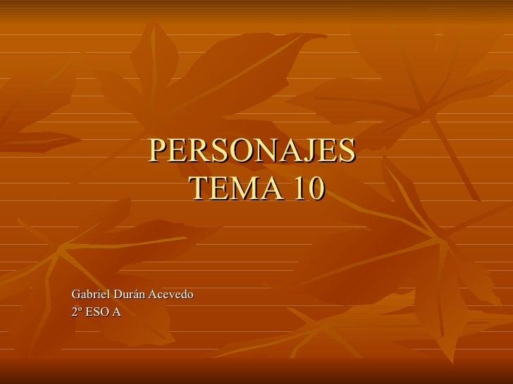 PERSONAJES  TEMA 10 Gabriel Durán Acevedo 2º ESO A