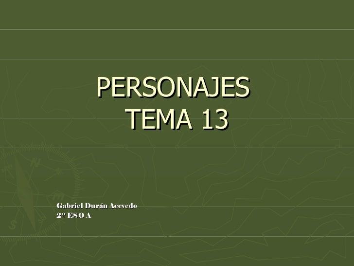 PERSONAJES  TEMA 13 Gabriel Durán Acevedo 2º ESO A