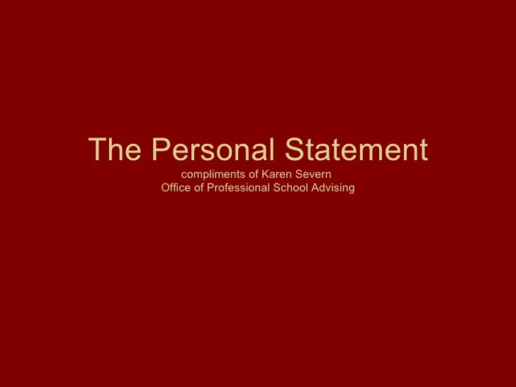 The Personal Statement compliments of Karen Severn  Office of Professional School Advising