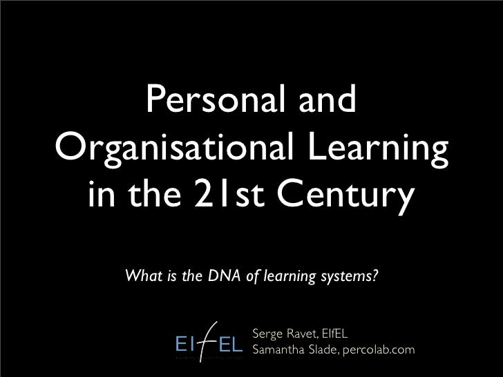 Personal and Organisational Learning  in the 21st Century     What is the DNA of learning systems?                        ...