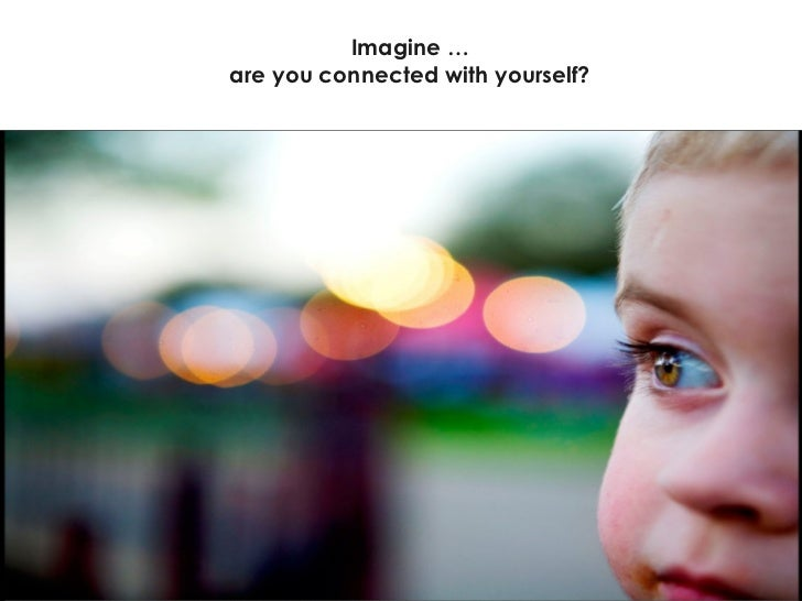 Imagine … are you connected with yourself?