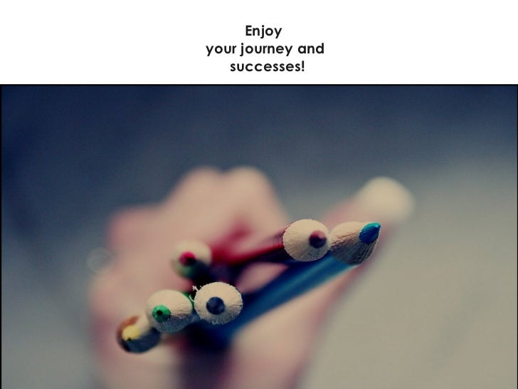 Enjoy  your journey and successes!