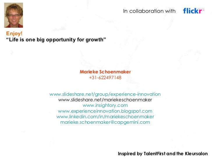 Marieke Schoenmaker +31-622497148 www.slideshare.net/group/experience-innovation www.slideshare.net/mariekeschoenmaker www...