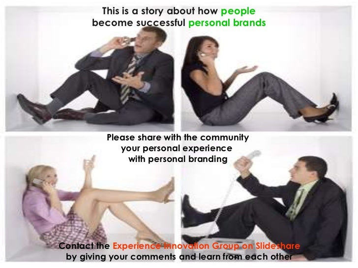 This is a story about how  people become successful  personal brands Please share with the community your personal experie...