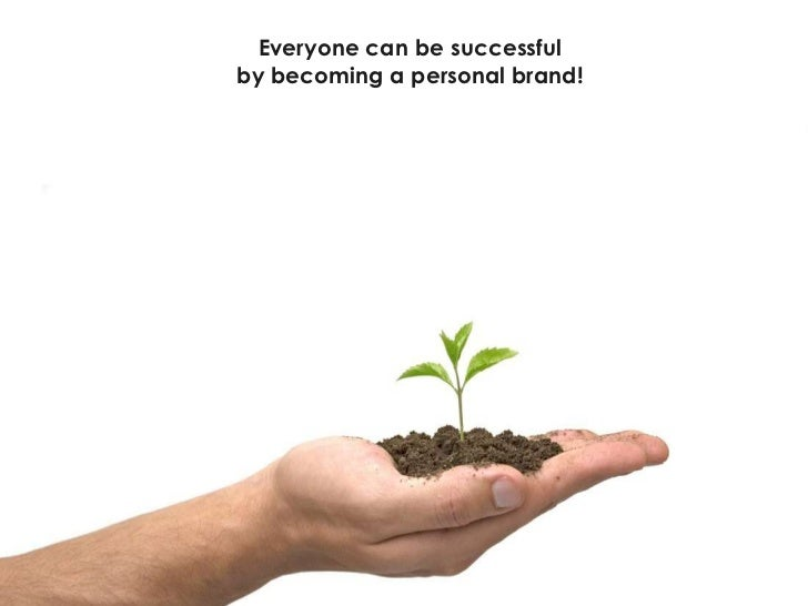 Everyone can be successful by becoming a personal brand!