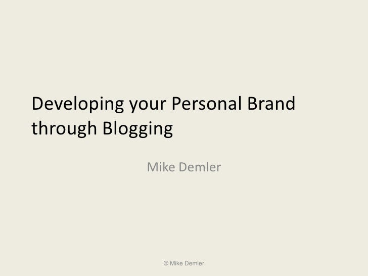 Developing your Personal Brand through Blogging              Mike Demler                    © Mike Demler