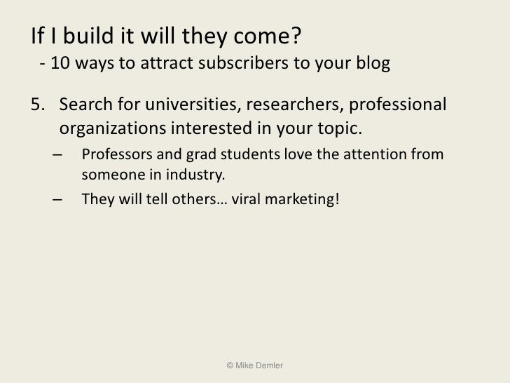 If I build it will they come?  - 10 ways to attract subscribers to your blog  5. Search for universities, researchers, pro...