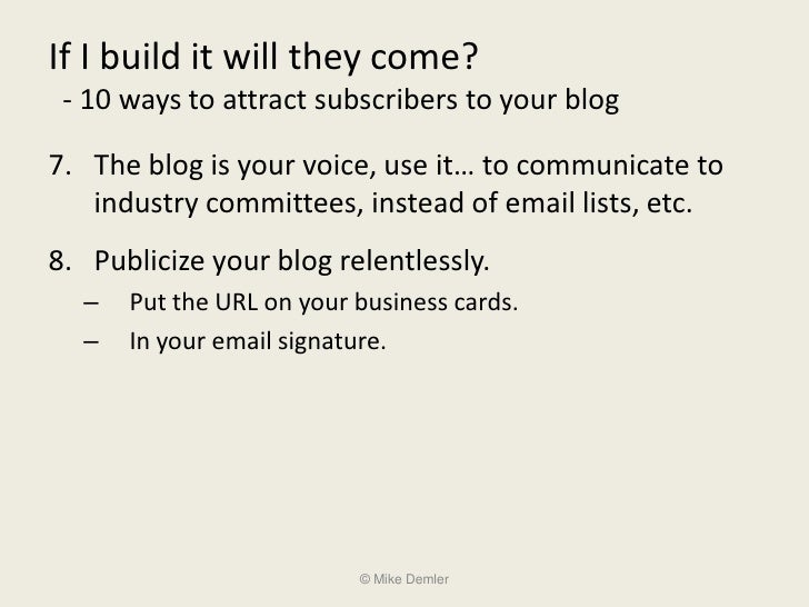 If I build it will they come?  - 10 ways to attract subscribers to your blog  7. The blog is your voice, use it… to commun...
