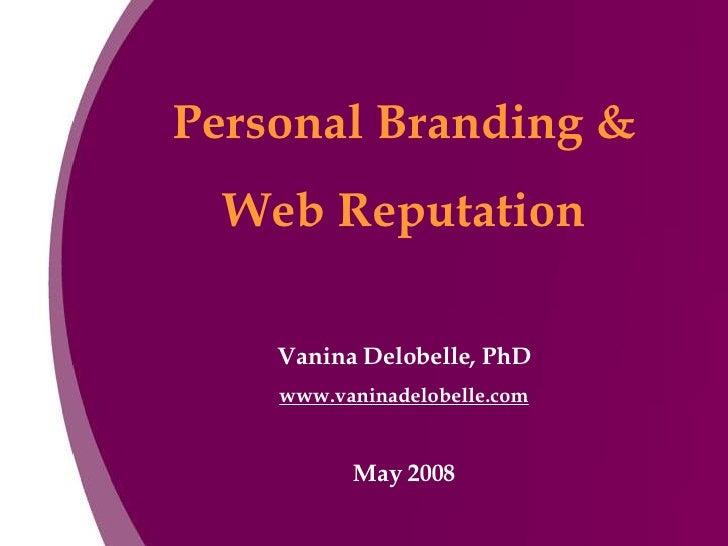 Personal Branding & Web Reputation Vanina Delobelle, PhD www.vaninadelobelle.com May 2008