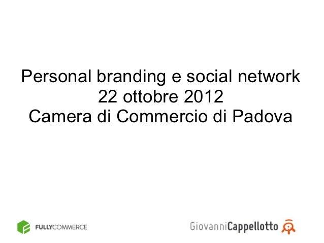 Personal branding e social network         22 ottobre 2012 Camera di Commercio di Padova