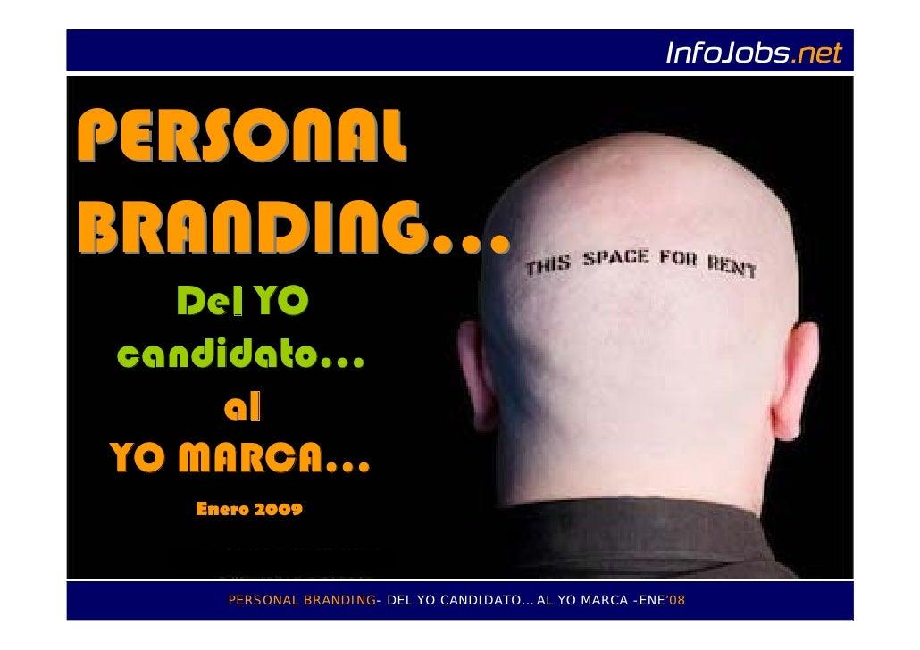 InfoJobs.net   PERSONAL BRANDING…    Del YO candidato…      al YO MARCA…    Enero 2009          PERSONAL BRANDING- DEL YO ...