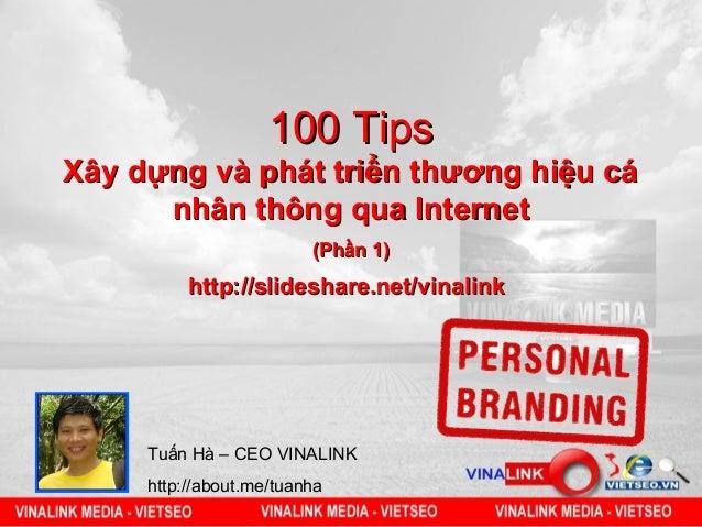 100 TipsXây dựng và phát triển thương hiệu cá      nhân thông qua Internet                         (Phần 1)          http:...