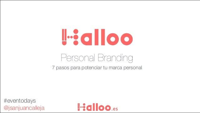 Personal Branding 7 pasos para potenciar tu marca personal .es #eventodays @jsanjuancalleja