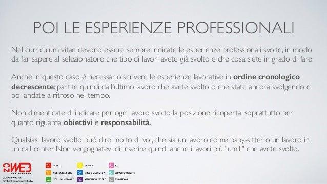 POI LE ESPERIENZE PROFESSIONALI Nel curriculum vitae devono essere sempre indicate le esperienze professionali svolte, in ...
